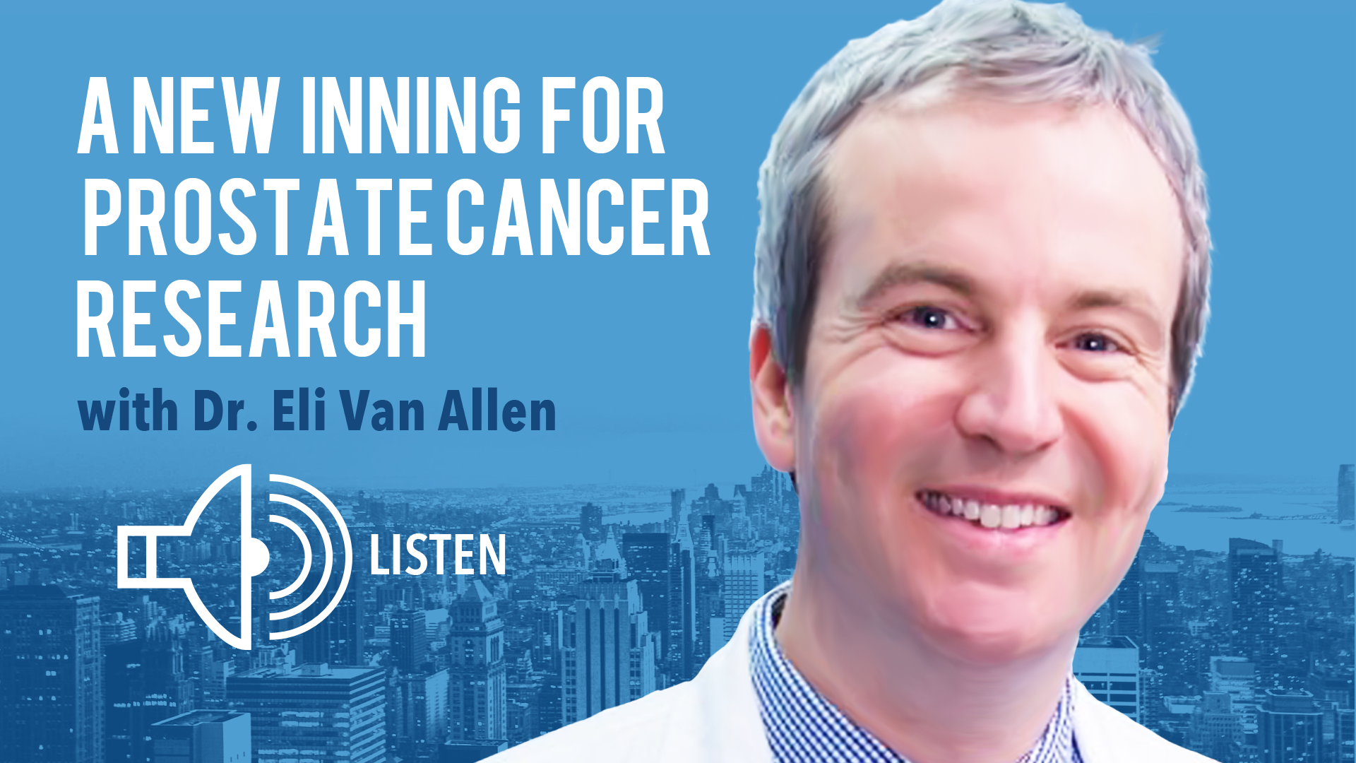 Listen to Dr. Eli Van Allen talk to Steve Garvey about the Metastatic Prostate Cancer Project