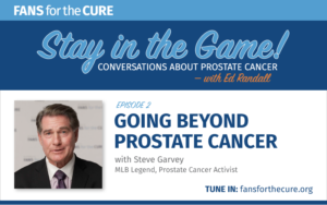 Going Beyond Prostate Cancer with Steve Garvey