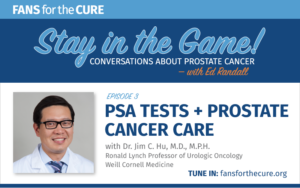 PSA Tests + Prostate Cancer Care with Dr. Jim C. Hu