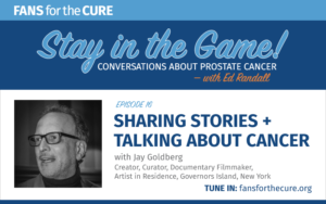 Sharing Stories + Talking about Cancer with Jay Goldberg
